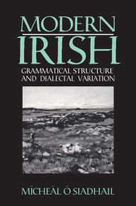 Modern Irish: Grammatical Structure and Dialectal Variation - Micheal osiadhail