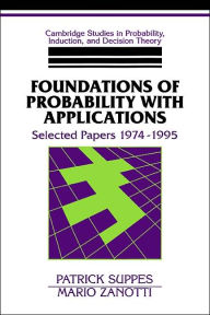 Foundations of Probability with Applications: Selected Papers, 1974-1995 - Patrick Suppes
