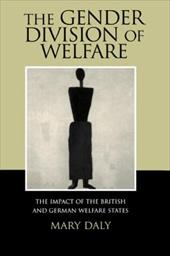 The Gender Division of Welfare: The Impact of the British and German Welfare States - Daly, Mary E.