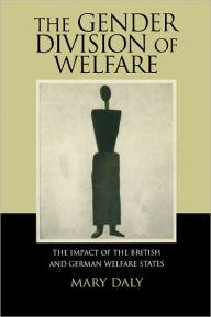 The Gender Division of Welfare: The Impact of the British and German Welfare States - Mary Daly