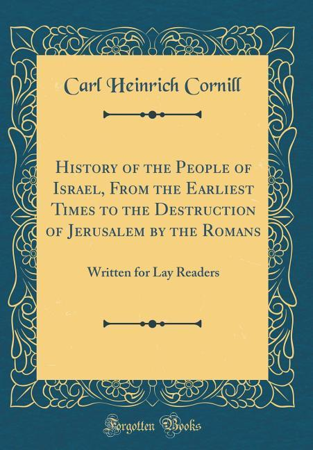 History of the People of Israel, From the Earliest Times to the Destruction of Jerusalem by the Romans als Buch von Carl Heinrich Cornill - Carl Heinrich Cornill