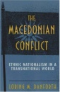 The Macedonian Conflict: Ethnic Nationalism in a Transnational World - Loring M. Danforth