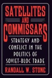 Satellites and Commissars: Strategy and Conflict in the Politics of Soviet-Bloc Trade - Stone, Randall W.