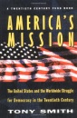 America's Mission: The United States and the Worldwide Struggle for Democracy in the Twentieth Century (Princeton Studies in International History and Politics) - Tony Smith,Richard C. Leone