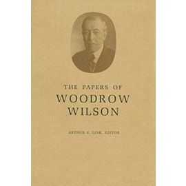 The Papers of Woodrow Wilson, Volume 13: Contents and Index, Vols 1-12, 1856-1902: Contents and Index, Vols. 1-12, 1856-1902 v. 13 - Wilson Woodrow