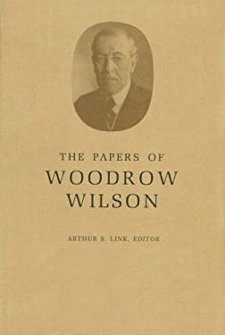 The Papers of Woodrow Wilson, Volume 38: August 7-November 19, 1916 - Wilson, Woodrow / Hirst, David W. / Little, John E.