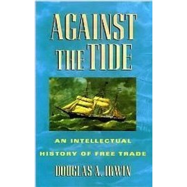 Against The Tide: An Intellectual History Of Free Trade - Douglas A. Irwin