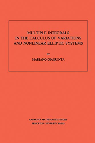 Multiple Integrals in the Calculus of Variations and Nonlinear Elliptic Systems - Giaquinta, Mariano