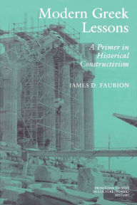 Modern Greek Lessons: A Primer in Historical Constructivism - James D. Faubion