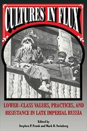 Cultures in Flux: Lower-Class Values, Practices, and Resistance in Late Imperial Russia - Frank, Stephen P. / Steinberg, Mark D.