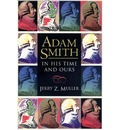 Adam Smith in His Time and Ours - Jerry Z. Muller