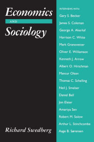 Economics and Sociology: Redefining Their Boundaries: Conversations with Economists and Sociologists Richard Swedberg Author