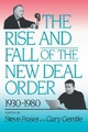 The Rise and Fall of the New Deal Order, 1930-1980 - Steve Fraser; Gary Gerstle