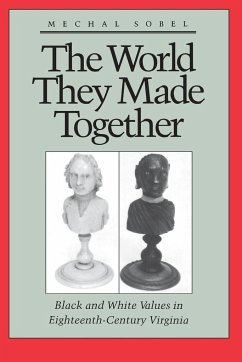 The World They Made Together: Black and White Values in Eighteenth-Century Virginia - Sobel, Mechal