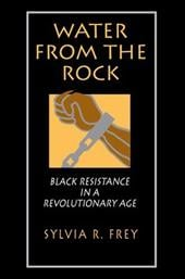 Water from the Rock: Black Resistance in a Revolutionary Age - Frey, Sylvia R.
