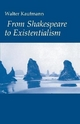 From Shakespeare to Existentialism - Walter Kaufmann