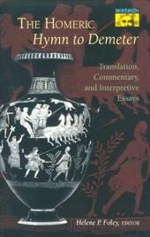 "The Homeric ""Hymn to Demeter"": Translation, Commentary, and Interpretive Essays - Foley, Helene P."