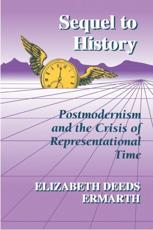 Sequel to History ��Co Postmodernism and the Crisis of Representational Time - Elizabeth Deeds Ermarth