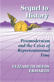 Sequel to History: Postmodernism and the Crisis of Representational Time - Elizabeth Deeds Ermarth