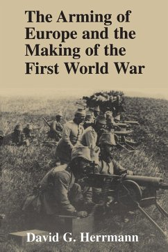 The Arming of Europe and the Making of the First World War - Herrmann, David G.