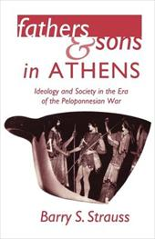 Fathers and Sons in Athens Fathers and Sons in Athens: Ideology and Society in the Era of the Peloponnesian War Ideology and Socie - Strauss, Barry
