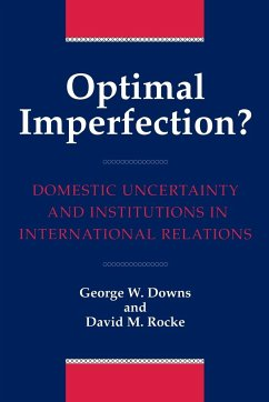 Optimal Imperfection?: Domestic Uncertainty and Institutions in International Relations - Downs, George Rocke, David M.