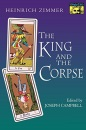 The King and the Corpse: Tales of the Soul's Conquest of Evil (Works by Heinrich Zimmer) - Joseph Campbell, Heinrich Robert Zimmer