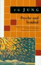 Psyche and Symbol: A Selection from the Writings of C.G. Jung (Bollingen Series) - Jung