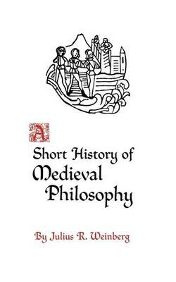 A short history of medieval philosophy - Weinberg, J.R.