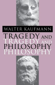Tragedy and Philosophy Walter A. Kaufmann Author