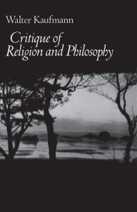 Critique of Religion and Philosophy Walter A. Kaufmann Author