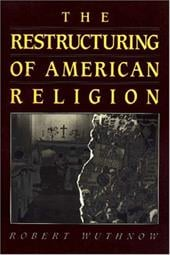 The Restructuring of American Religion: Society and Faith Since World War II - Wuthnow, Robert / Wilson, John F.