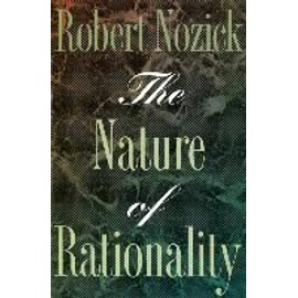 The Nature Of Rationality - Robert Nozick