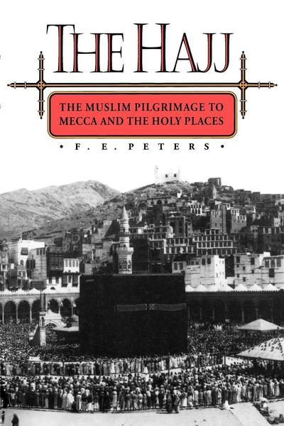 The Hajj - F. E. Peters