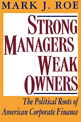 Strong Managers, Weak Owners: The Political Roots of American Corporate Finance - Roe, Mark J.