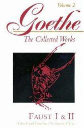Goethe : The Collected Works : Faust I and II, Volume II - Johann Wolfgang Von Goethe and Stuart Atkins