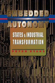 Embedded Autonomy: States and Industrial Transformation Peter B. Evans Author