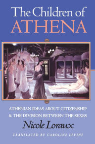 The Children of Athena: Athenian Ideas about Citizenship and the Division between the Sexes Nicole Loraux Author