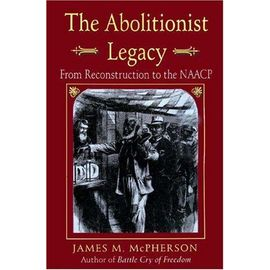 The Abolitionist Legacy: From Reconstruction To The Naacp - James M. Mcpherson