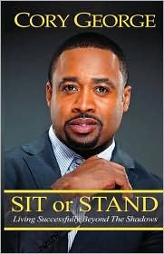 Sit or Stand: Living Successfully Beyond Your Shadows - Cory George