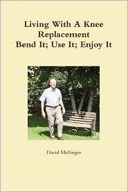 Living With A Knee Replacement - David Mellinger