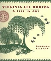 Virginia Lee Burton: A Life in Art - Elleman, Barbara