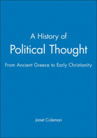 A History of Political Thought: From Ancient Greece to Early Christianity - Janet Coleman