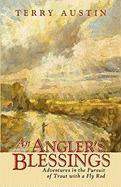 An Angler's Blessings: Adventures in the Pursuit of Trout with a Fly Rod