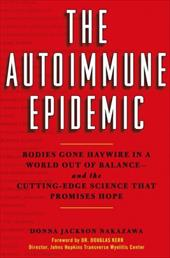 The Autoimmune Epidemic: Bodies Gone Haywire in a World Out of Balance--And the Cutting-Edge Science That Promises Hope - Nakazawa, Donna Jackson / Kerr, Douglas