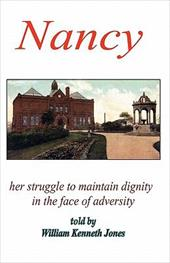 Nancy - Her Struggle to Maintain Dignity in the Face of Adversity - Jones, William Kenneth