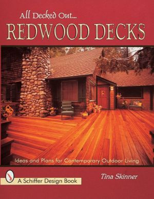 Redwood Decks: Ideas and Plan for Contemporary Outdoor Living - Tina Skinner