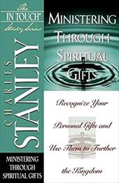 Ministering Through Spiritual Gifts - Stanley, Charles F.