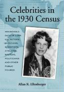 Celebrities in the 1930 Census: Household Data of 2,265 U.S. Actors, Musicians, Scientists, Athletes, Writers, Politicians and Other Public Figures