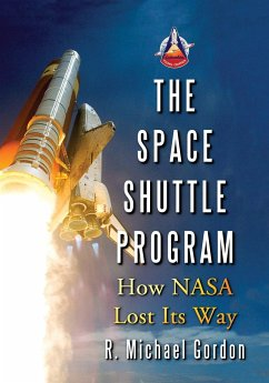 The Space Shuttle Program: How NASA Lost Its Way - Gordon, R. Michael